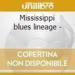 Mississippi blues lineage - cd musicale di Artisti Vari