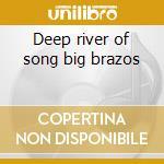 Deep river of song big brazos cd musicale di Alan Lomax