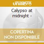 Calypso at midnight - cd musicale di Artisti Vari