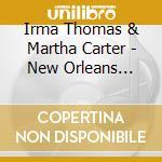 Irma Thomas & Martha Carter - New Orleans Ladies cd musicale di Irma thomas & martha