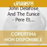 John Delafose And The Eunice - Pere Et Garcon Zydeco cd musicale di John delafose and th