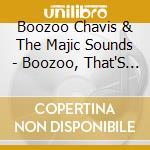 Boozoo Chavis & The Majic Sounds - Boozoo, That'S Who! cd musicale di Boozoo chavis & the