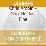 Chris Ardoin - Gon' Be Jus' Fine cd musicale di Chris ardoin & double clutchin