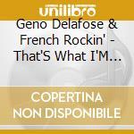 That's what i'm talkin'.. - cd musicale di Geno delafose & french rockin'