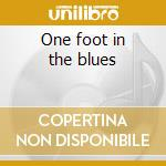 One foot in the blues cd musicale di Johnny Adams