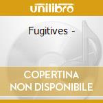 Fugitives - cd musicale di Gilbert Vince