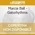 Marcia Ball - Gatorhythms cd musicale di Marcia Ball