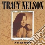 Tracy Nelson - In The Here And Now cd musicale di Tracy Nelson