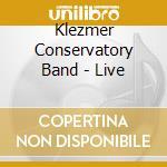 Klezmer Conservatory Band - Live cd musicale di Conservatory Klezmer