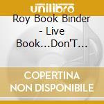 Roy Book Binder - Live Book...Don'T Start.. cd musicale di Roy book binder