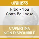 Nrbq - You Gotta Be Loose cd musicale di Nrbq