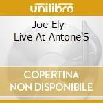 Joe Ely - Live At Antone'S cd musicale di ELY JOE