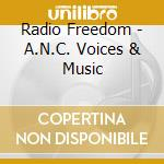 Radio Freedom - A.N.C. Voices & Music cd musicale di Radio freedom (south africa)