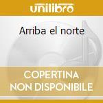 Arriba el norte cd musicale di Jimenez Flaco