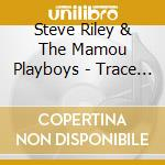 Steve Riley & The Mamou Playboys - Trace Of Time cd musicale di Steve riley & the ma