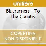 Bluerunners - To The Country cd musicale di Bluerunners The