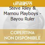 Steve Riley & Mamou Playboys - Bayou Ruler cd musicale di Steve riley & the mamou playbo