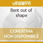 Bent out of shape cd musicale di Parker Bobby