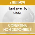 Hard river to cross cd musicale di Earl King