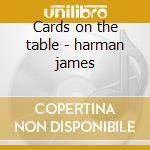 Cards on the table - harman james cd musicale di Harman James