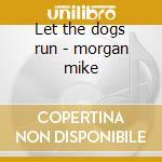 Let the dogs run - morgan mike cd musicale di Mike morgan & jim suhler