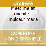 Meet me at midnite - muldaur maria cd musicale di Maria Muldaur