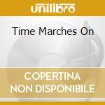 TIME MARCHES ON                           cd musicale di MORGAN DERRICK