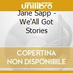 Jane Sapp - We'All Got Stories cd musicale di Sapp Jane