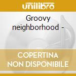 Groovy neighborhood - cd musicale di Pianosaurus