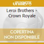 Leroi Brothers - Crown Royale cd musicale di Brothers Leroi