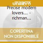 Precise modern lovers... - richman jonathan cd musicale di The modern lovers