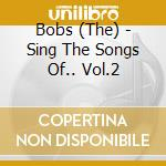 Sing the songs of...vol.2 - bobs cd musicale di Bobs The