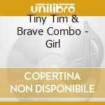Tiny Tim & Brave Combo - Girl cd musicale di Tiny tim & brave combo