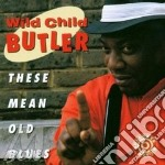 George 'Wild Child' Butler - These Mean Old Blues cd musicale di George