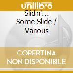 Slidin'... some slide cd musicale di Artisti Vari