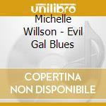 Michelle Willson - Evil Gal Blues cd musicale di Michelle Willson
