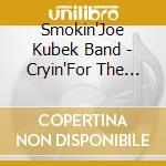 Smokin'Joe Kubek Band - Cryin'For The Moon cd musicale di Smokin' joe kubek band
