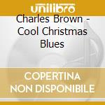 Cool christmas blues - brown charles natale cd musicale di Charles Brown