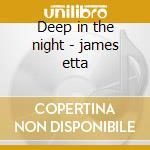 Deep in the night - james etta cd musicale di Etta James