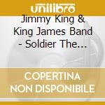 Jimmy King & King James Band - Soldier The Blues cd musicale di Jimmy king & king james band