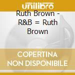 R&b = ruth brown - brown ruth cd musicale di Ruth Brown