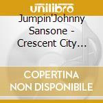 Jumpin'Johnny Sansone - Crescent City Moon cd musicale di Sansone Jumpin'johnny