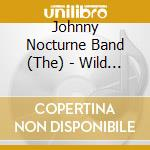 The Johnny Nocturne Band - Wild & Cool cd musicale di The johnny nocturne band