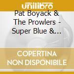 Pat Boyack & The Prowlers - Super Blue & Funky cd musicale di Pat boyack & the prowlers