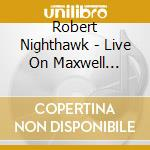 LIVE ON MAXWELL STREET 1964 cd musicale di ROBERT NIGHTHAWK