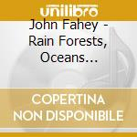 John Fahey - Rain Forests, Oceans... cd musicale di John Fahey