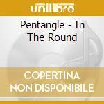 Pentangle - In The Round cd musicale di Pentangle