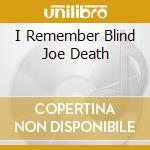 I REMEMBER BLIND JOE DEATH cd musicale di FAHEY JOHN