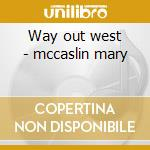 Way out west - mccaslin mary cd musicale di Mccaslin Mary