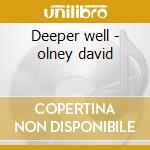 Deeper well - olney david cd musicale di David Olney